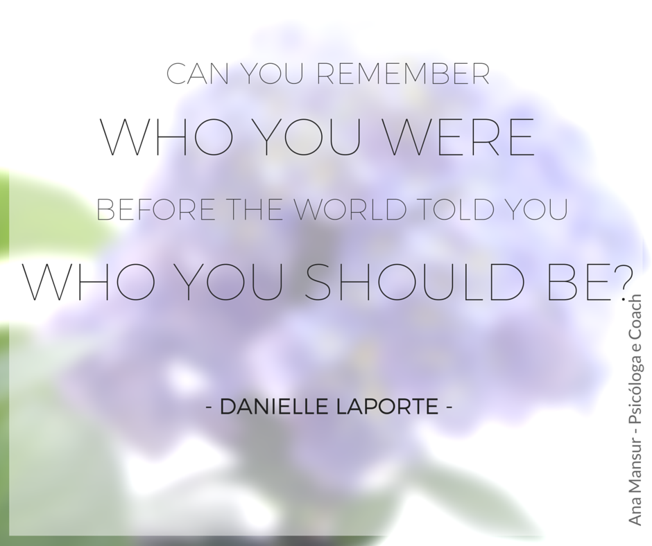 Can You Remember Who You Were Before The World Told You Who You Should Be- - Danielle LaPorte