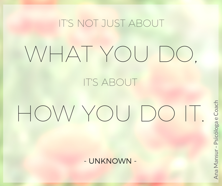 It's not just about what you do, it's about how you do it - Unknown