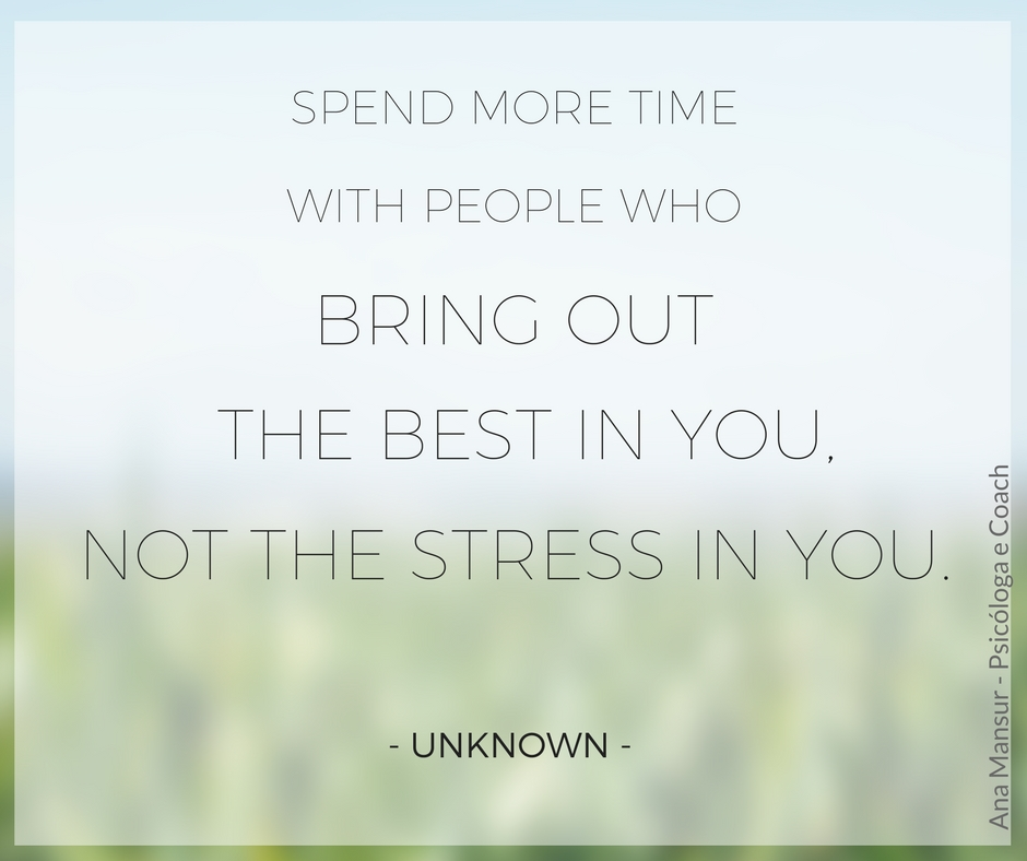 Spend more time with people who bring out the best in you, not the stress in you - Unknown