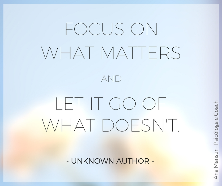 Focus on what matters and let go of what doesn't - Unknown Author Foco