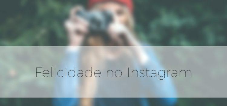 Felicidade no Instagram