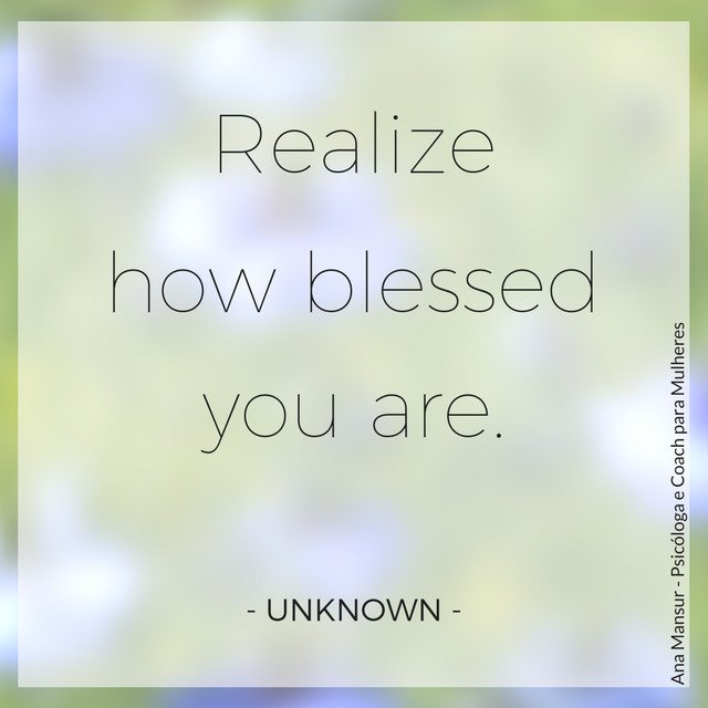 Realize how blessed you are - Unknown