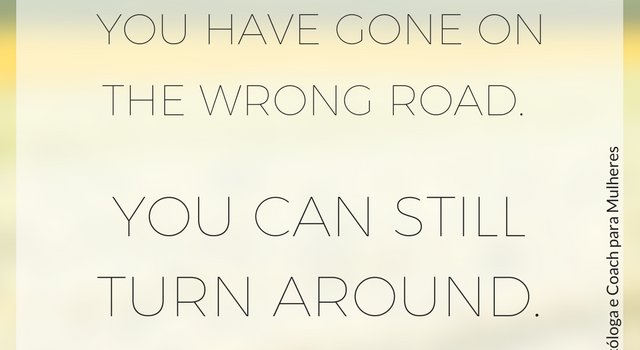 No matter how far you have gone on the wrong road. You can still turn around - Unknown
