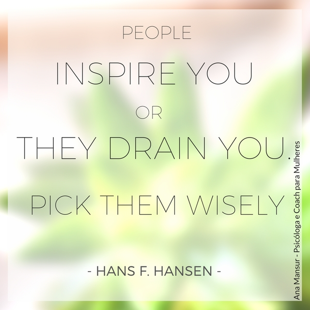 People inspire you or they drain you. Pick them wisely - Hans F Hansen