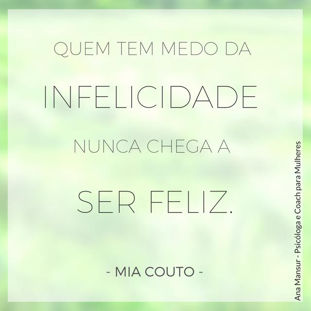 Quem tem medo da infelicidade nunca chega a ser feliz - Mia Couto