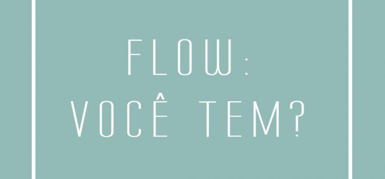 Flow: você tem?