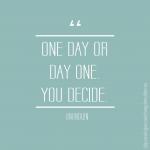 [Inspiração do Dia] Um dia ou dia um