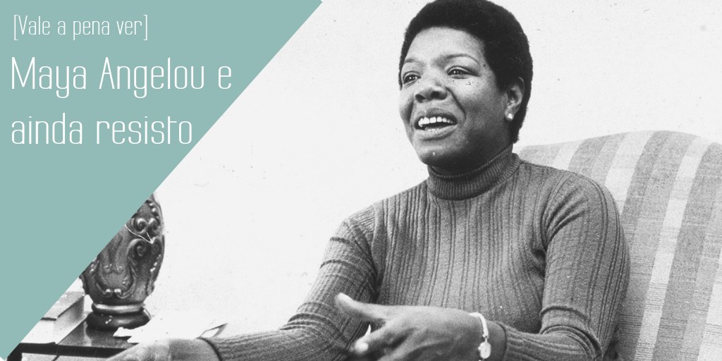 Maya Angelou e ainda resisto