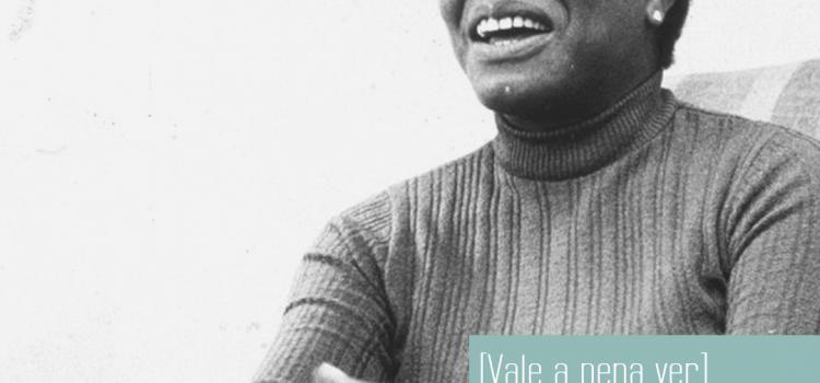 [Vale a pena ver] Maya Angelou e ainda resisto