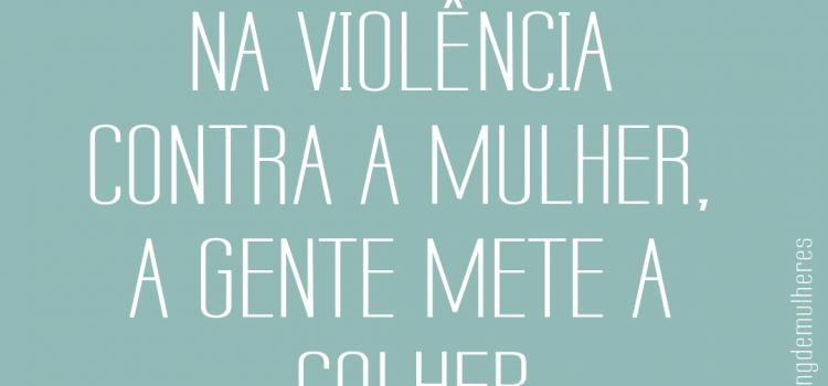 [Inspiração do Dia] Violência contra a mulher
