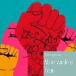 [Vale a pena ver] Absorvendo o Tabu