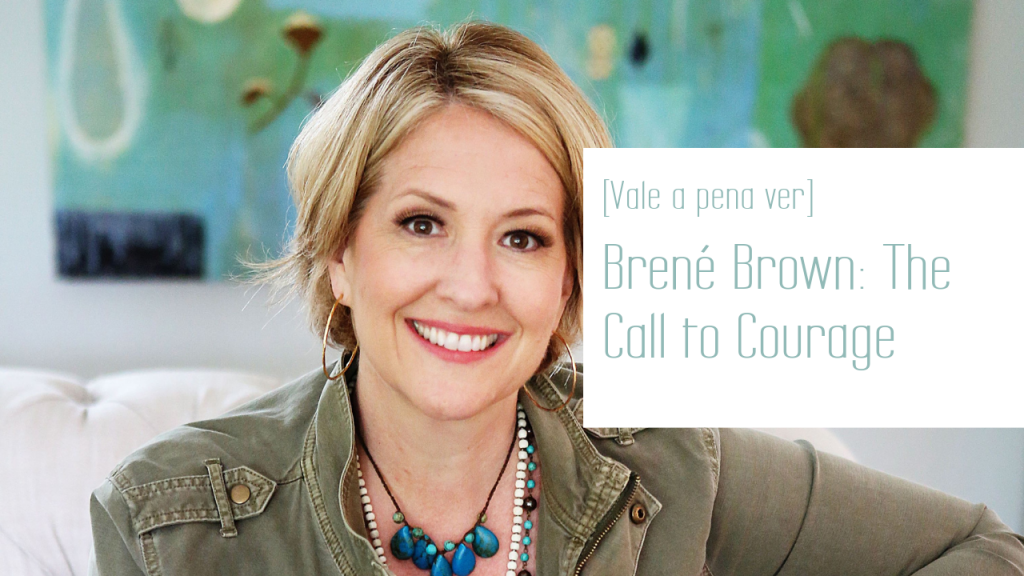 Blog - Brené Brown_ The Call to Courage