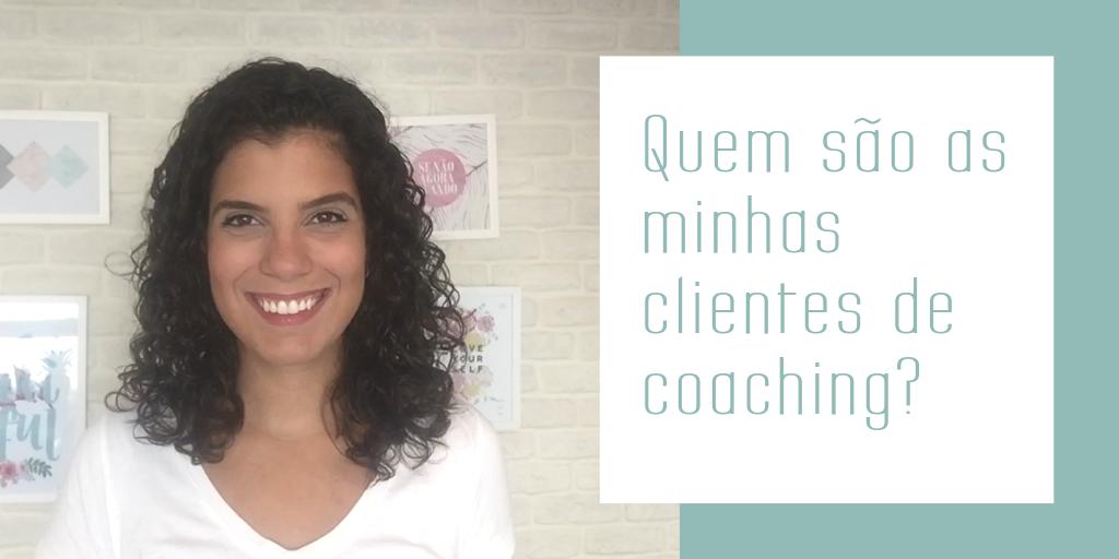 Blog - Quem são as minhas clientes de coaching_
