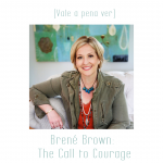 [Vale a pena ver] Brené Brown: The Call to Courage