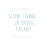 Slow Living: já ouviu falar?