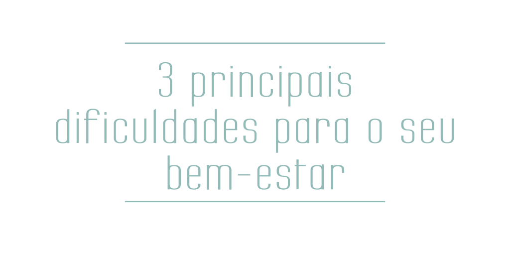 Blog - 3 principais dificuldades para o seu bem-estar