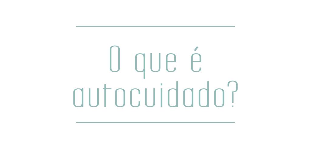 Blog - O que é autocuidado_