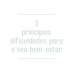 3 principais dificuldades para o seu bem-estar