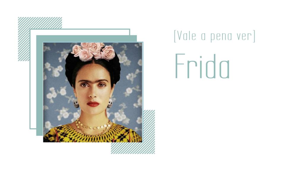 Blog - [Vale a pena ver] Frida