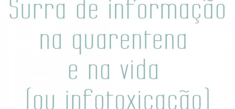 IG - Surra de informação na quarentena e na vida (ou infotoxicação)